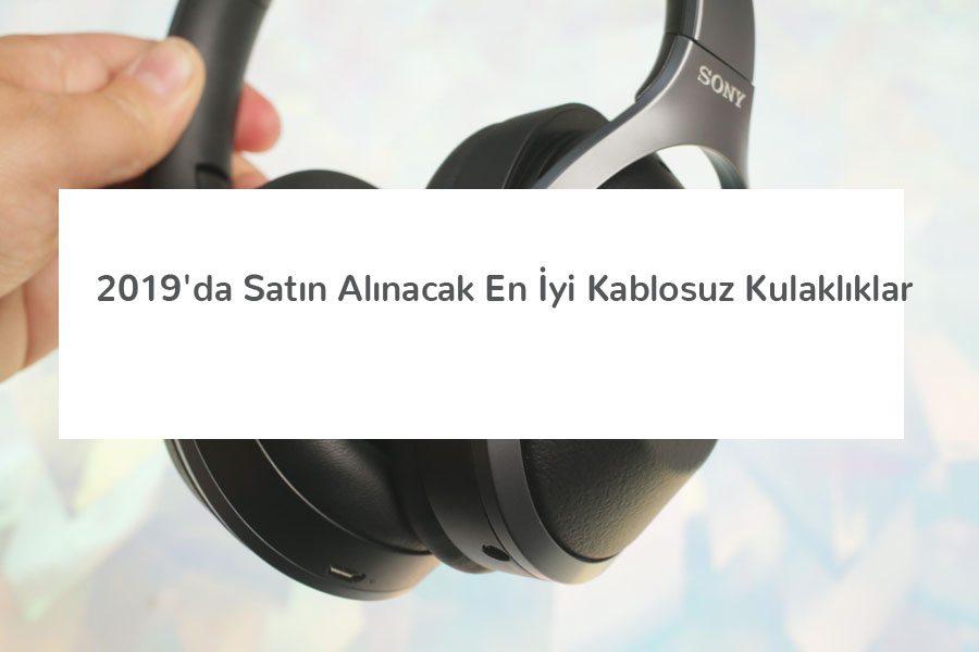 2019'da Satın Alabileceğiniz En İyi Kablosuz Kulaklıklar